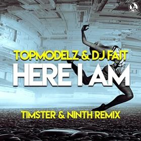 TOPMODELZ & DJ FAIT - HERE I AM (TIMSTER & NINTH REMIX)